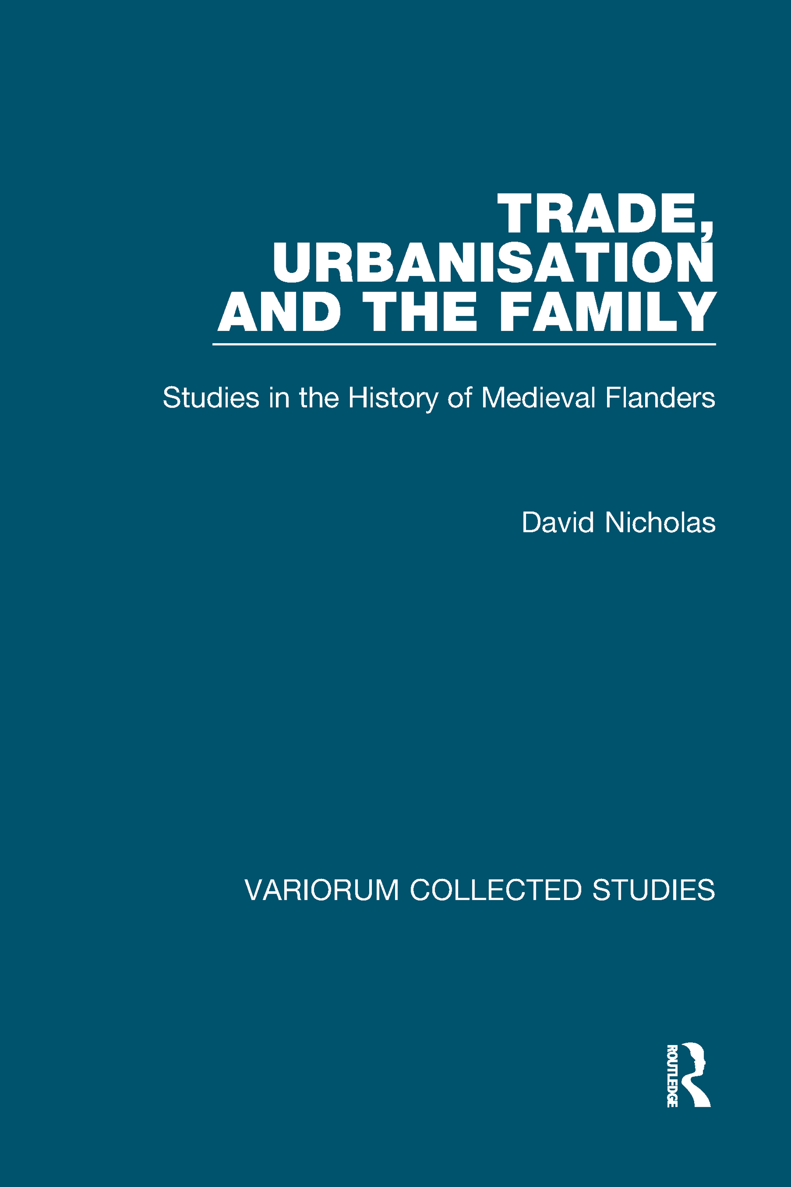 Trade, Urbanisation and the Family: Studies in the History of Medieval Flanders, 1st Edition (Hardback) book cover