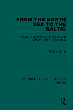 From the North Sea to the Baltic: Essays in Commercial, Monetary and Agrarian History, 1500–1800, 1st Edition (Hardback) book cover