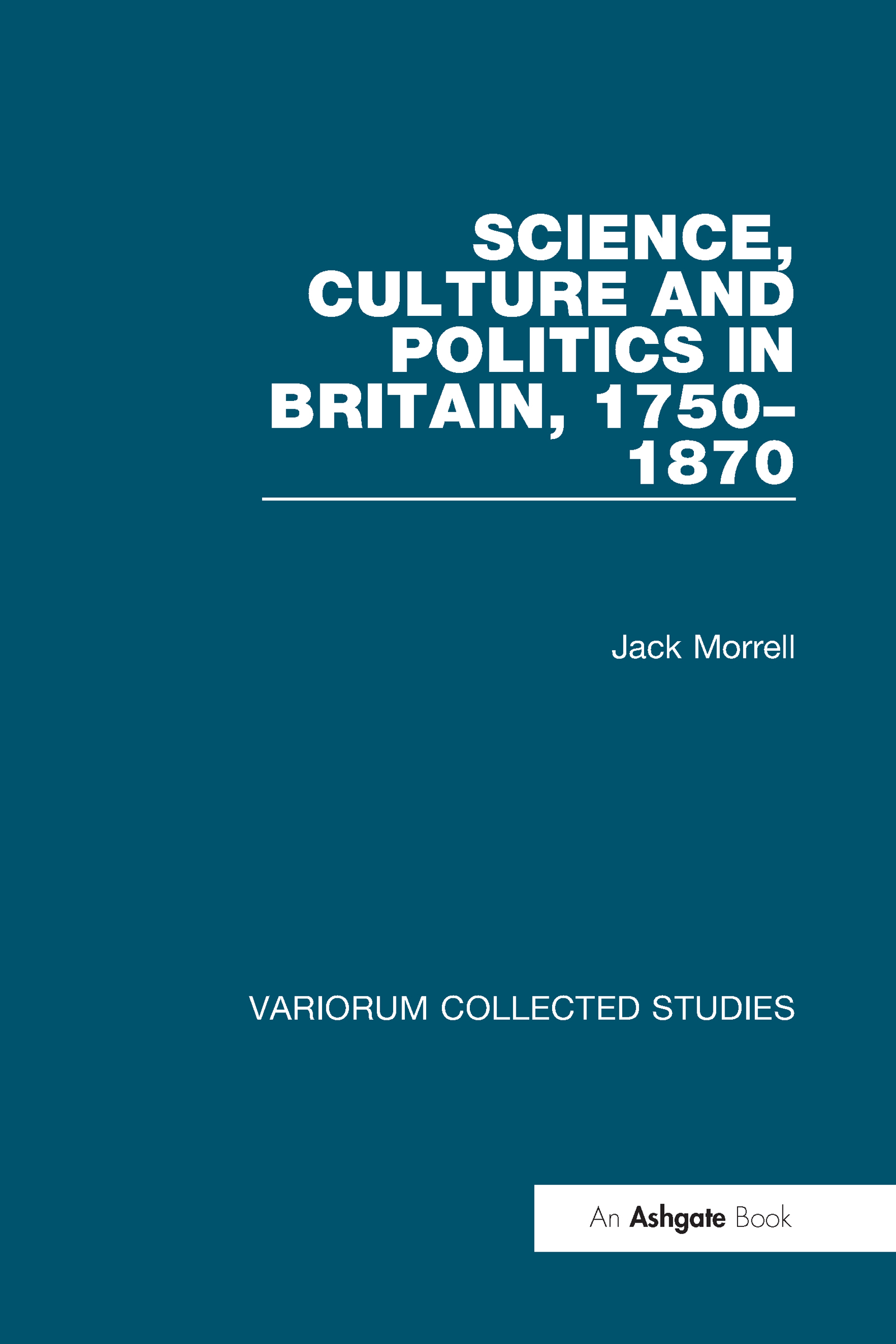 Science, Culture and Politics in Britain, 1750–1870: 1st Edition (Hardback) book cover