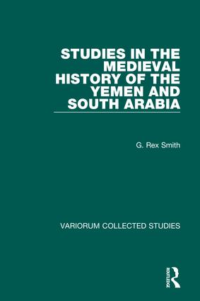 Studies in the Medieval History of the Yemen and South Arabia: 1st Edition (Hardback) book cover