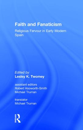 Faith and Fanaticism: Religious Fervour in Early Modern Spain, 1st Edition (Hardback) book cover
