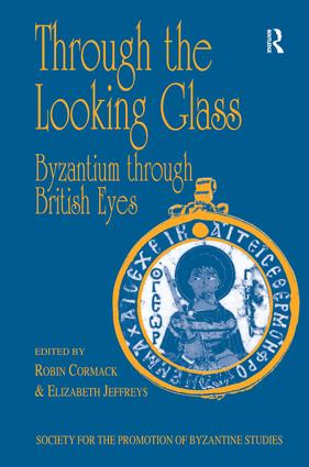 Through the Looking Glass: Byzantium through British Eyes: Papers from the Twenty-Ninth Spring Symposium of Byzantine Studies, King's College, London, March 1995 book cover