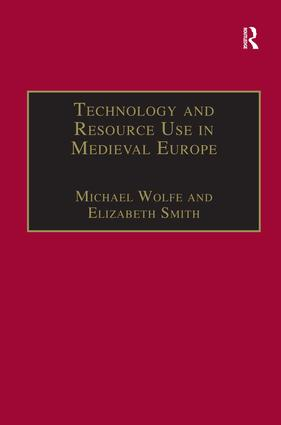 Technology and Resource Use in Medieval Europe: Cathedrals, Mills and Mines, 1st Edition (Hardback) book cover