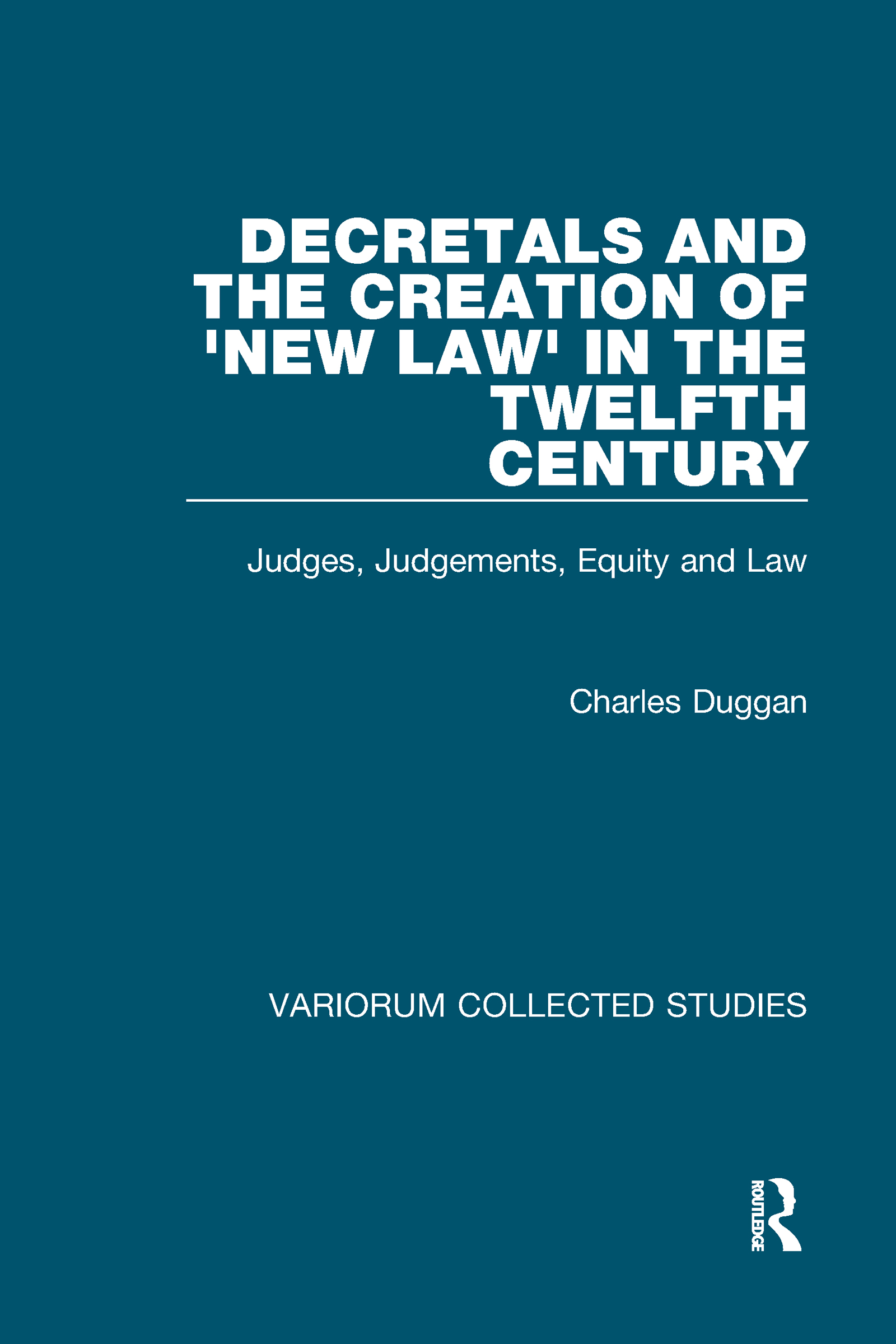Decretals and the Creation of the 'New Law' in the Twelfth Century: Judges, Judgements, Equity and the Law, 1st Edition (Hardback) book cover