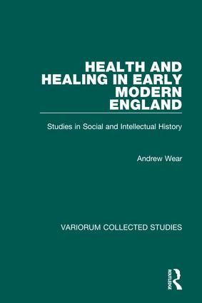 Health and Healing in Early Modern England: Studies in Social and Intellectual History, 1st Edition (Hardback) book cover
