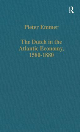 The Dutch in the Atlantic Economy, 1580–1880: Trade, Slavery, and Emancipation, 1st Edition (Hardback) book cover