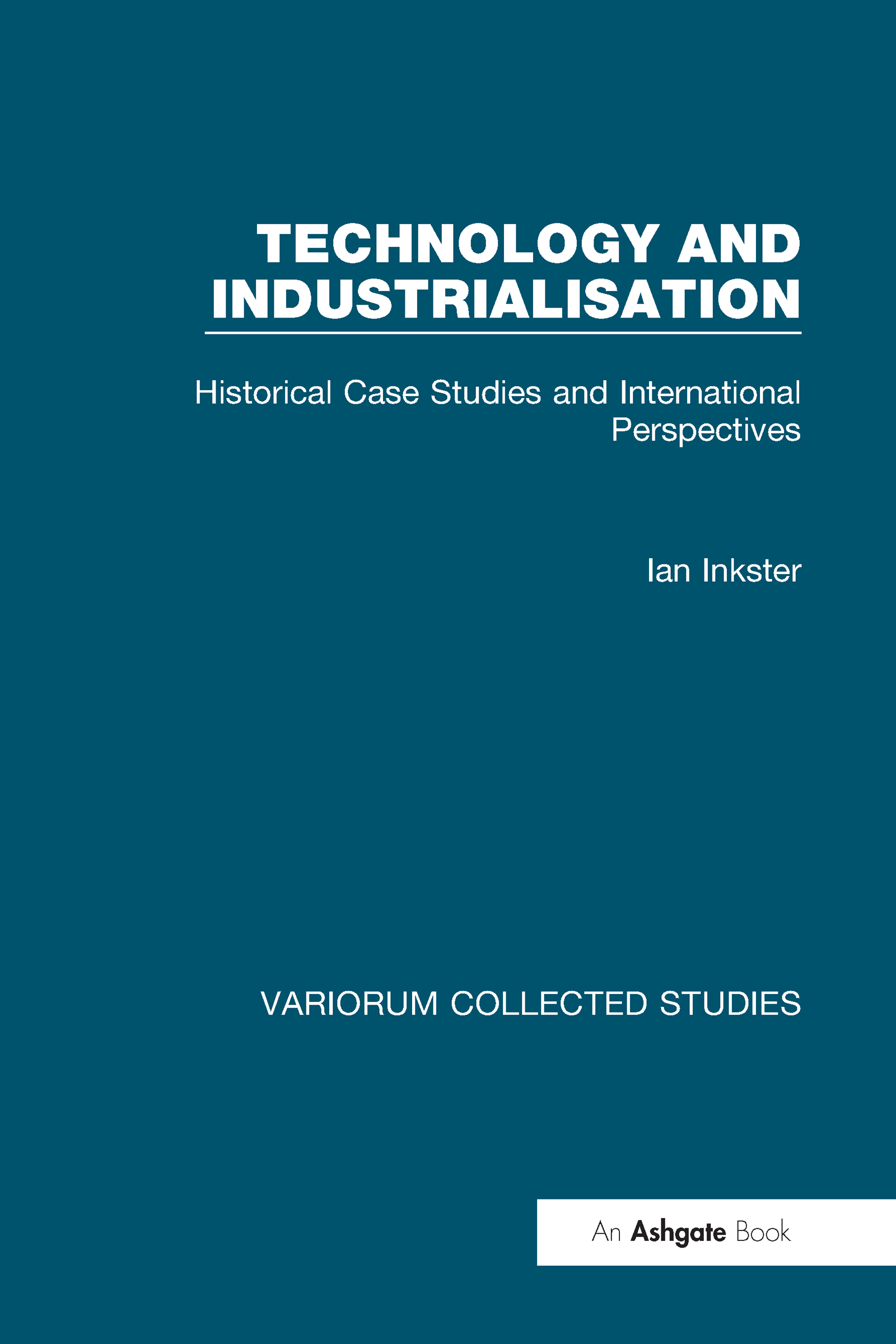 Technology and Industrialisation: Historical Case Studies and International Perspectives, 1st Edition (Hardback) book cover