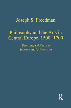 Philosophy and the Arts in Central Europe, 1500-1700: Teaching and Texts at Schools and Universities, 1st Edition (Hardback) book cover