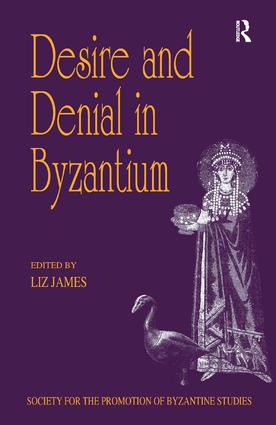 Desire and Denial in Byzantium: Papers from the 31st Spring Symposium of Byzantine Studies, Brighton, March 1997 book cover