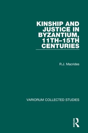 Kinship and Justice in Byzantium, 11th–15th Centuries (Hardback) book cover