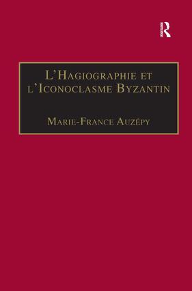 L'Hagiographie et l'Iconoclasme Byzantin: Le cas de la Vie d'Étienne le Jeune, 1st Edition (Hardback) book cover