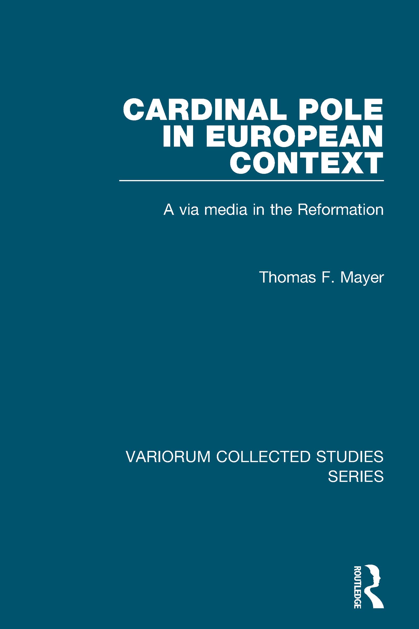 Cardinal Pole in European Context: A via media in the Reformation book cover