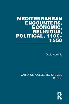Mediterranean Encounters, Economic, Religious, Political, 1100–1550: 1st Edition (Hardback) book cover