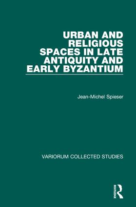 Urban and Religious Spaces in Late Antiquity and Early Byzantium