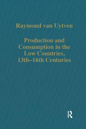 Production and Consumption in the Low Countries, 13th–16th Centuries: 1st Edition (Hardback) book cover