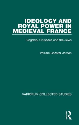 Ideology and Royal Power in Medieval France: Kingship, Crusades and the Jews, 1st Edition (Hardback) book cover