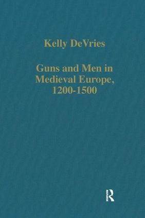 Guns and Men in Medieval Europe, 1200-1500: Studies in Military History and Technology book cover