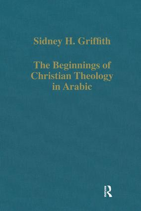 The Beginnings of Christian Theology in Arabic: Muslim-Christian Encounters in the Early Islamic Period, 1st Edition (Hardback) book cover