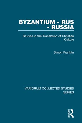 Byzantium - Rus - Russia: Studies in the Translation of Christian Culture book cover
