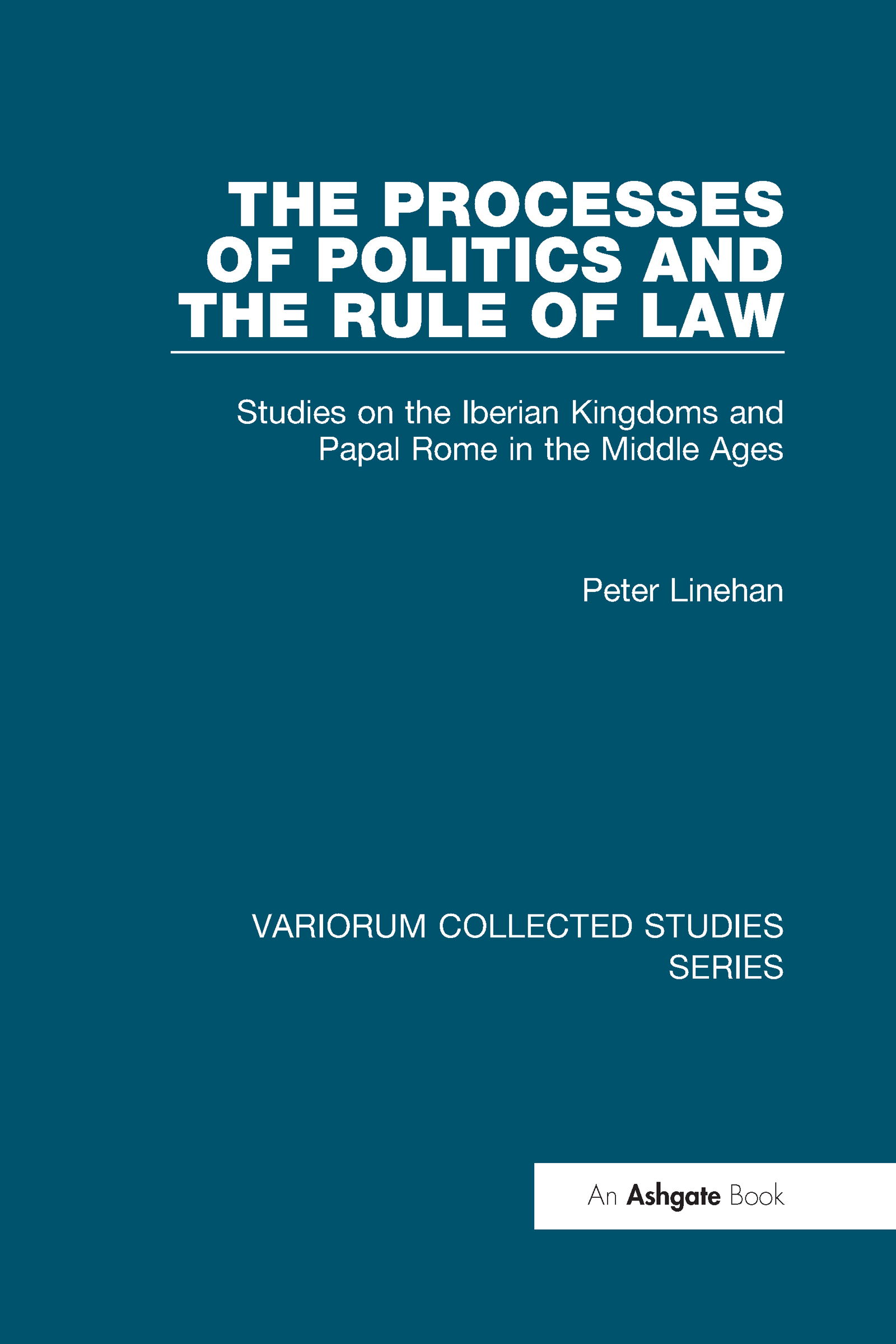 The Processes of Politics and the Rule of Law: Studies on the Iberian Kingdoms and Papal Rome in the Middle Ages, 1st Edition (Hardback) book cover