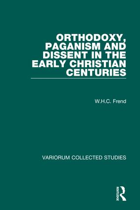 Orthodoxy, Paganism and Dissent in the Early Christian Centuries: 1st Edition (Hardback) book cover