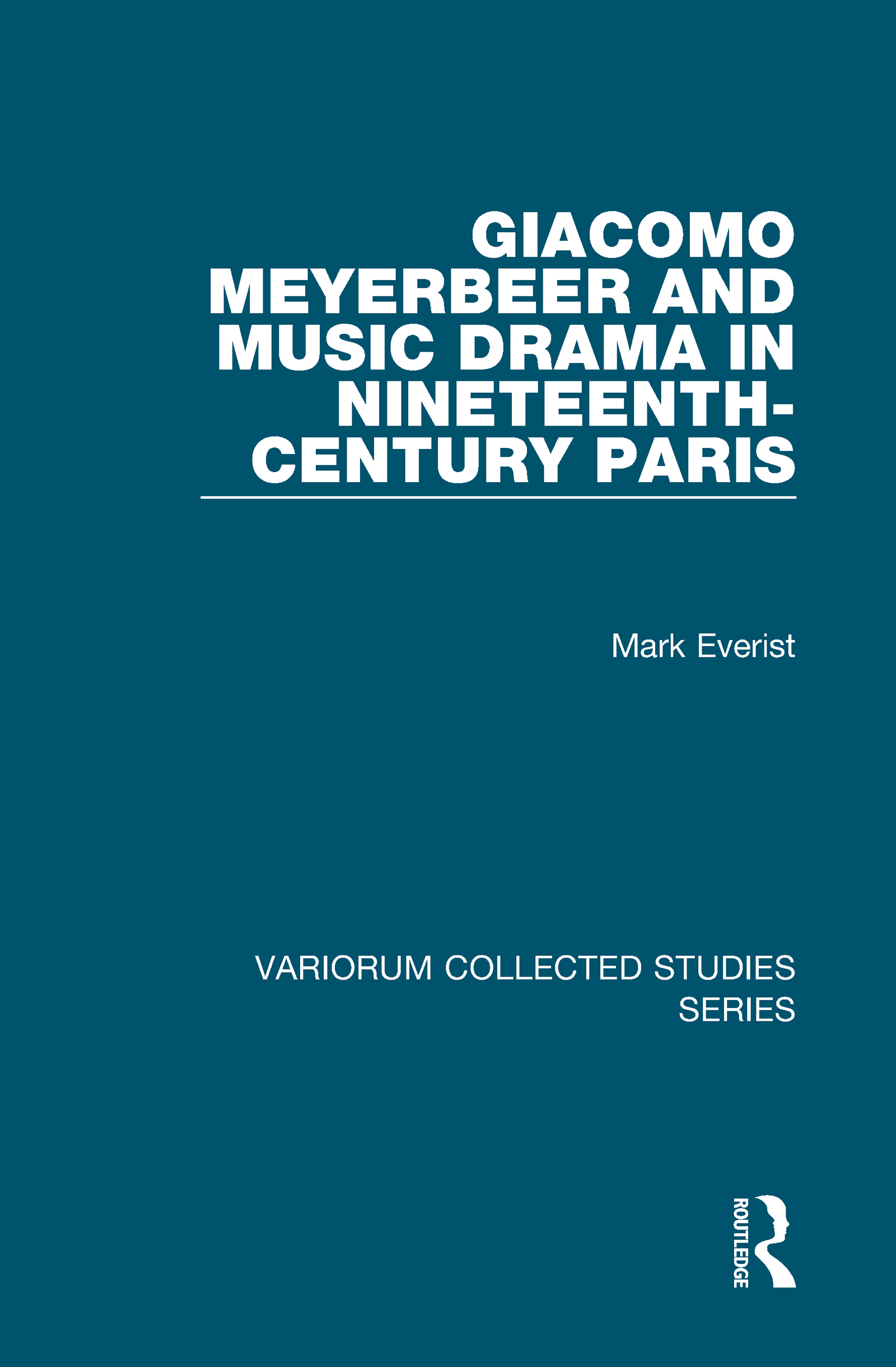 Giacomo Meyerbeer and Music Drama in Nineteenth-Century Paris