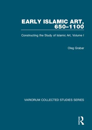 Early Islamic Art, 650–1100: Constructing the Study of Islamic Art, Volume I book cover