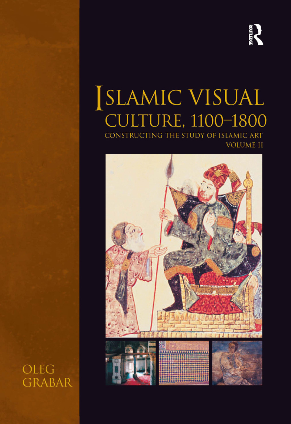 Islamic Visual Culture, 1100–1800: Constructing the Study of Islamic Art, Volume II book cover