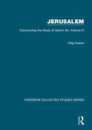 Jerusalem: Constructing the Study of Islamic Art, Volume IV book cover