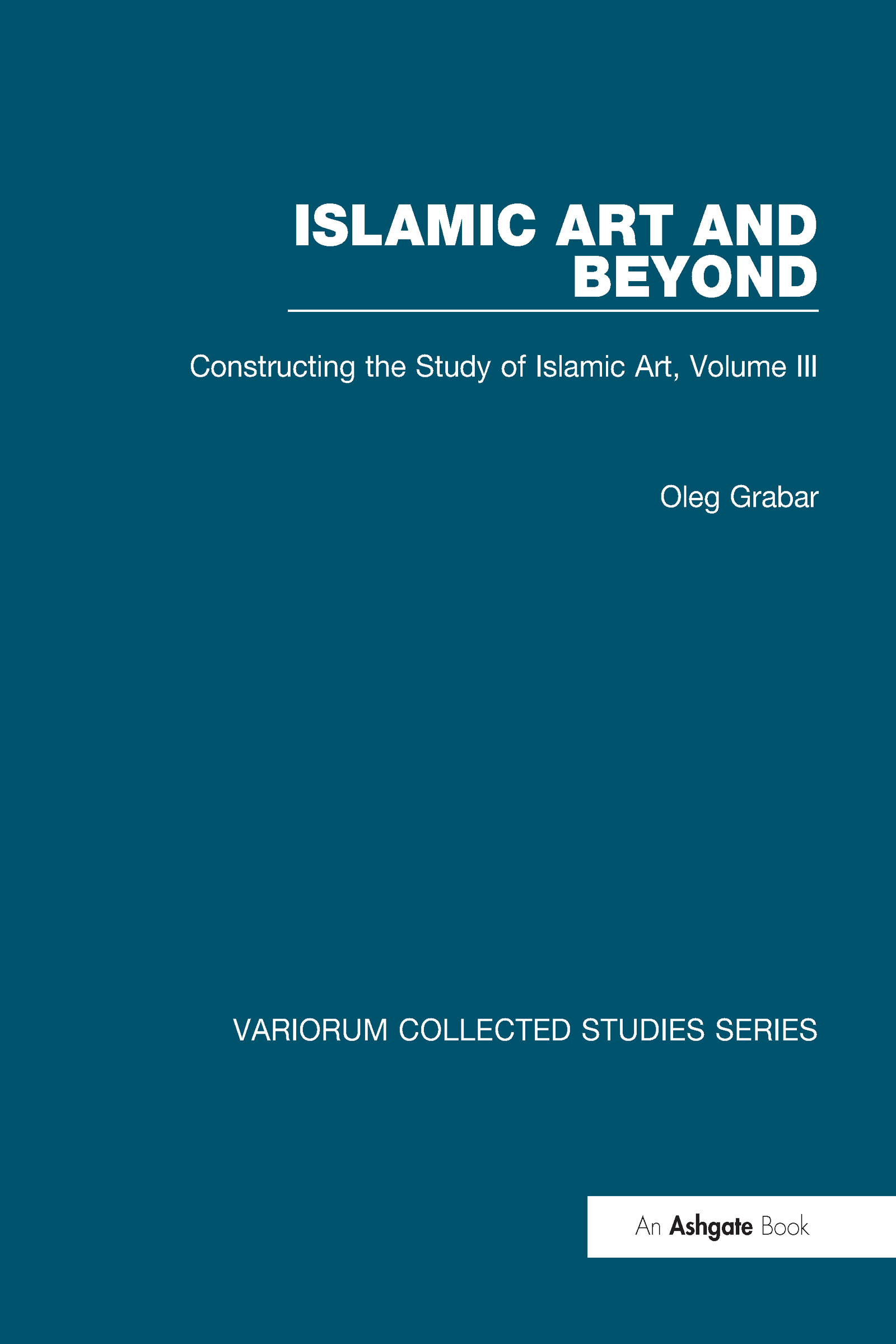 Islamic Art and Beyond: Constructing the Study of Islamic Art, Volume III book cover