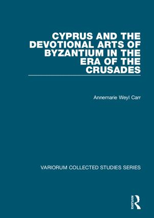 Cyprus and the Devotional Arts of Byzantium in the Era of the Crusades: 1st Edition (Hardback) book cover