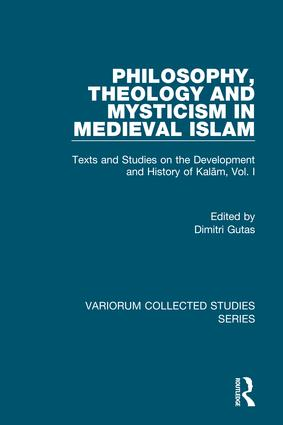 Philosophy, Theology and Mysticism in Medieval Islam: Texts and Studies on the Development and History of Kalam, Vol. I book cover