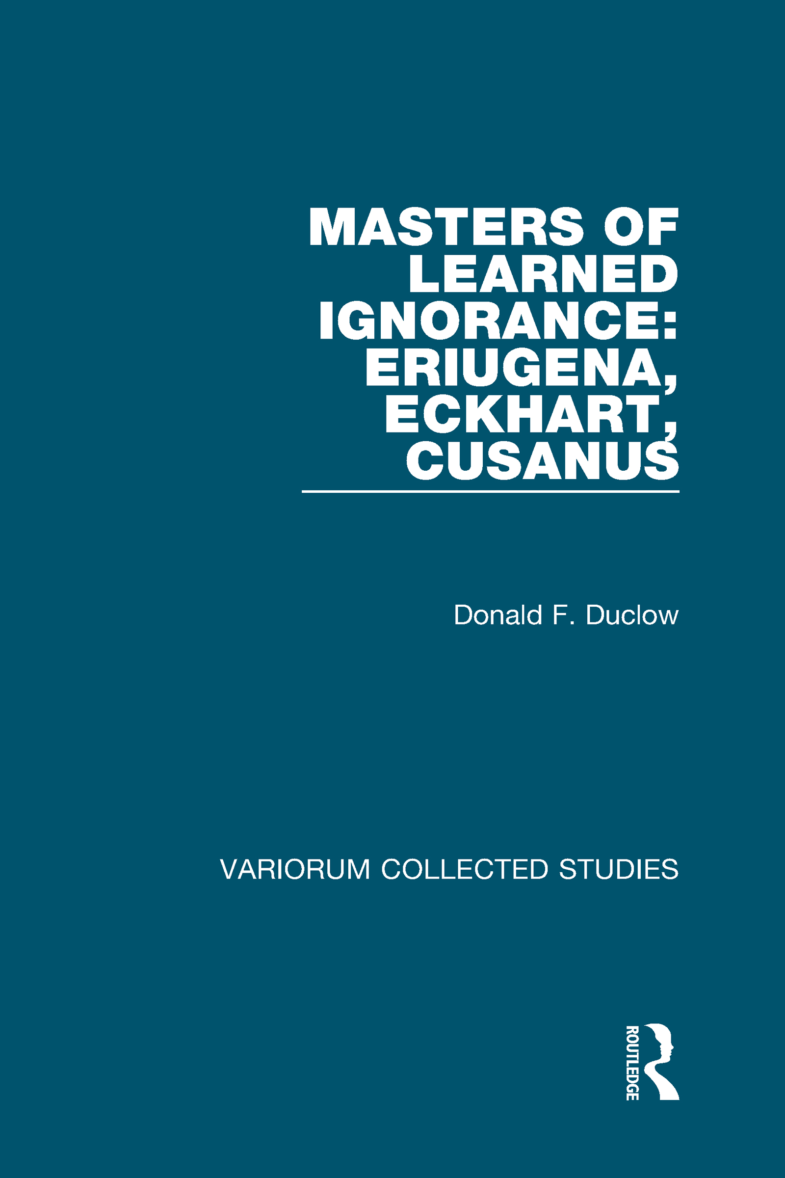 Masters of Learned Ignorance: Eriugena, Eckhart, Cusanus: 1st Edition (Hardback) book cover