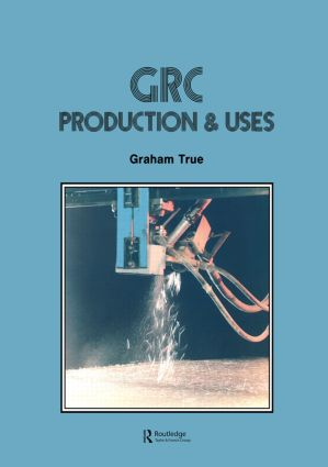 GRC (Glass Fibre Reinforced Cement): Production and uses, 1st Edition (Paperback) book cover