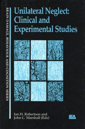 Unilateral Neglect: Clinical And Experimental Studies book cover