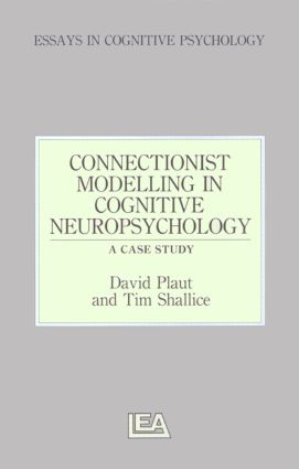 Connectionist Modelling in Cognitive Neuropsychology: A Case Study: A Special Issue of Cognitive Neuropsychology book cover