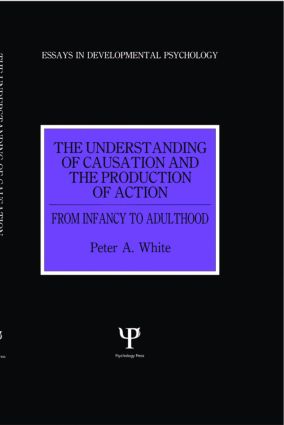 The Understanding of Causation and the Production of Action: From Infancy to Adulthood (Hardback) book cover