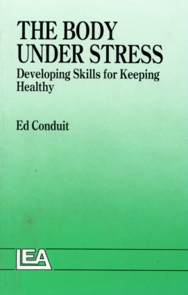 The Body Under Stress: Developing Skills For Keeping Healthy, 1st Edition (Paperback) book cover