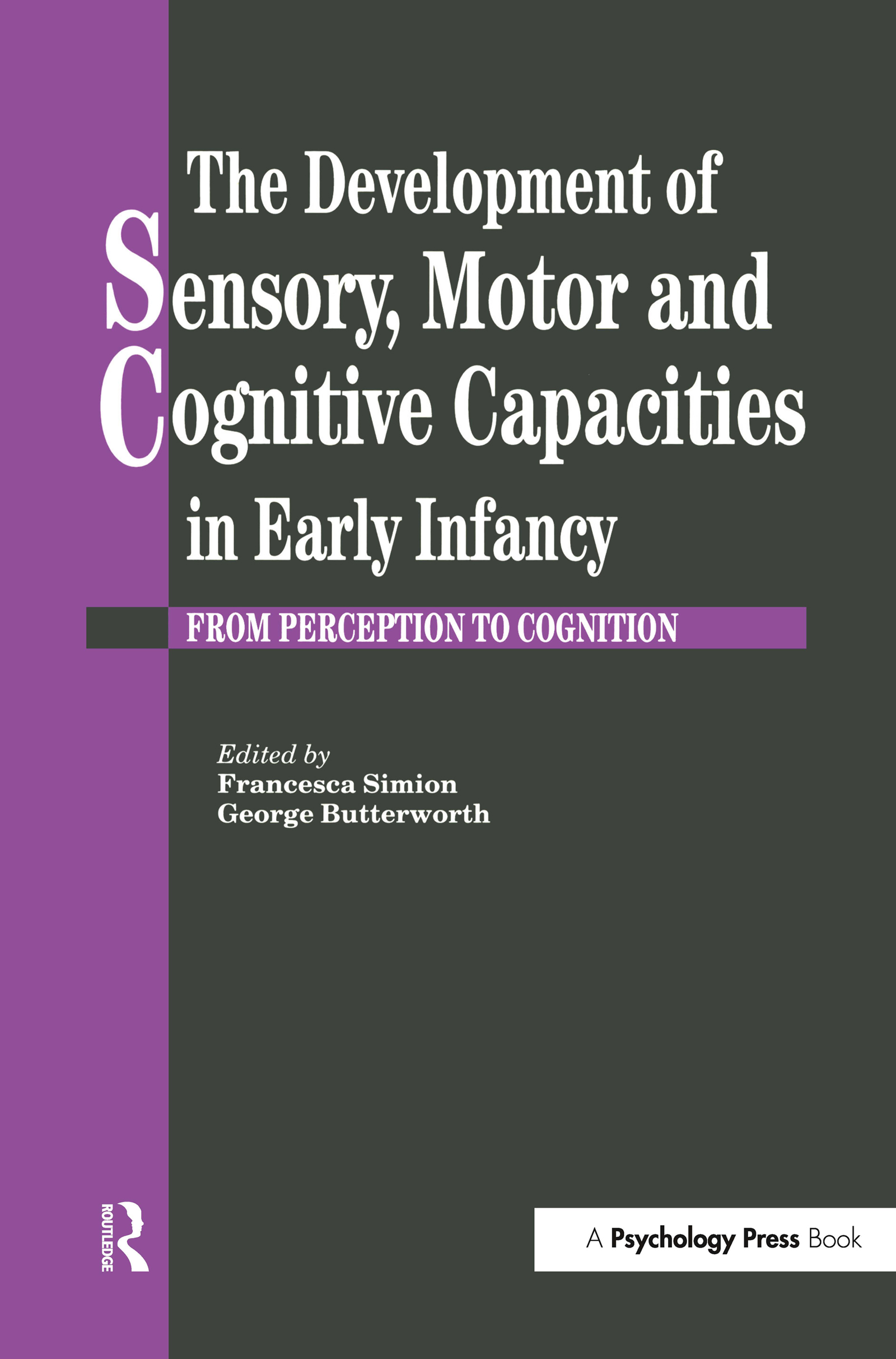 The Development Of Sensory, Motor And Cognitive Capacities In Early Infancy: From Sensation To Cognition (Hardback) book cover