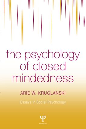 The Psychology of Closed Mindedness: 1st Edition (Hardback) book cover