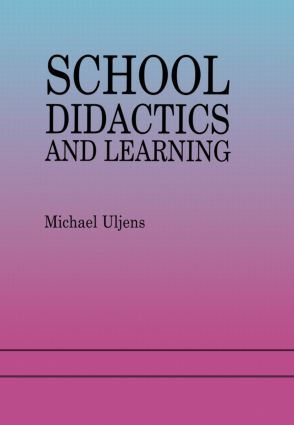 School Didactics And Learning: A School Didactic Model Framing An Analysis Of Pedagogical Implications Of learning theory, 1st Edition (Hardback) book cover