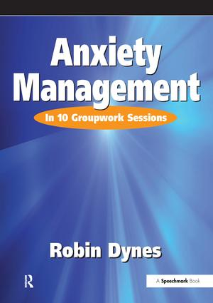 Anxiety Management: In 10 Groupwork Sessions, 1st Edition (Paperback) book cover