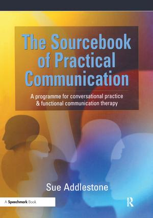 The Sourcebook of Practical Communication: A Programme for Conversational Practice and Functional Communication Therapy, 1st Edition (Paperback) book cover