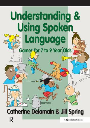 Understanding and Using Spoken Language: Games for 7 to 9 Year Olds, 1st Edition (Paperback) book cover