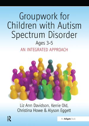 Groupwork with Children Aged 3-5 with Autistic Spectrum Disorder: An Integrated Approach, 1st Edition (Paperback) book cover