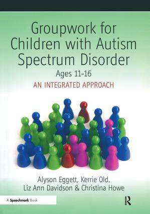 Groupwork for Children with Autism Spectrum Disorder Ages 11-16: An Integrated Approach, 1st Edition (Paperback) book cover