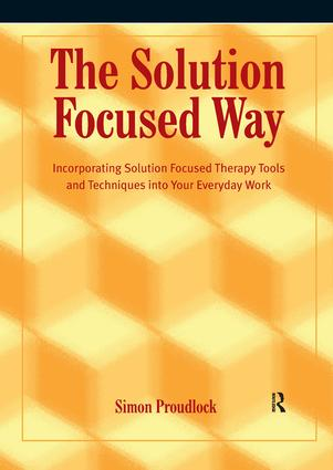 The Solution Focused Way: Incorporating Solution Focused Therapy Tools and Techniques into Your Everyday Work, 1st Edition (Paperback) book cover
