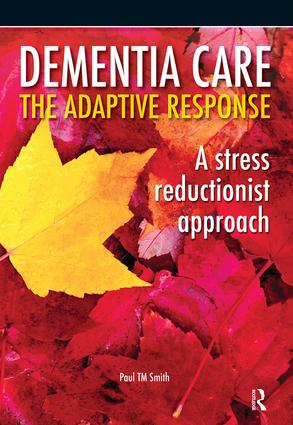 Dementia Care - The Adaptive Response: A Stress Reductionist Approach, 1st Edition (Paperback) book cover