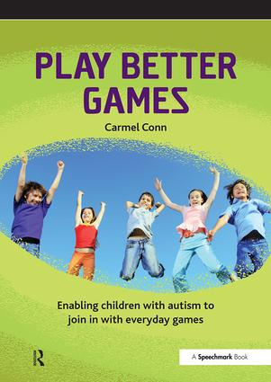 Play Better Games: Enabling Children with Autism to Join in with Everyday Games, 1st Edition (Paperback) book cover
