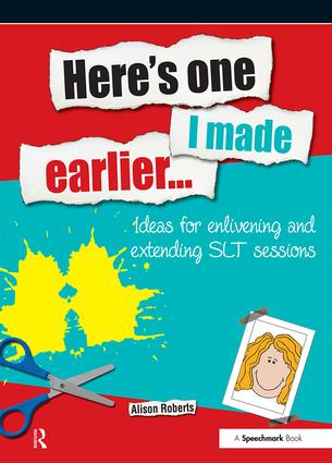 Here's One I Made Earlier: Ideas for Enlivening and Extending SLT Sessions, 1st Edition (Paperback) book cover